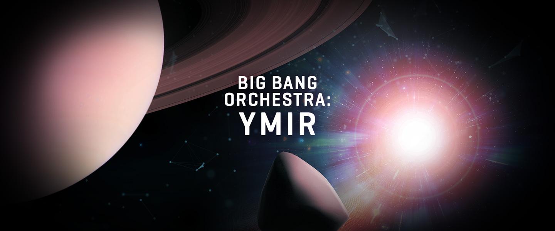 Big Bang Orchestra: Ymir